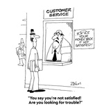 """You say you're not satisfied!  Are you looking for trouble"" - Cartoon"