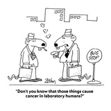 """Don't you know that those things cause cancer in laboratory humans"" - Cartoon"