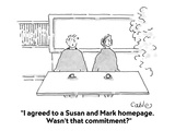 """I agreed to a Susan and Mark homepage  Wasn't that commitment"" - Cartoon"