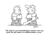 """My uncle is a pro baseball player  but he's not very good  He only makes…"" - Cartoon"