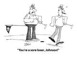 """""""You're a sore loser  Johnson!"""" - Cartoon"""