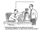 """That food processor is an add-on to my word processing software  in case …"" - Cartoon"