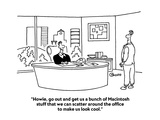 """Howie  go out and get us a bunch of Macintosh stuff that we can scatter a…"" - Cartoon"