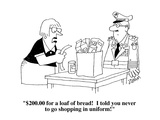 """$20000 for a loaf of bread!  I told you never to go shopping in uniform!"" - Cartoon"