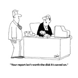 """Your report isn't worth the disk it's saved on"" - Cartoon"