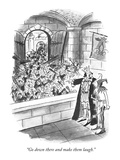 """""""Go down there and make them laugh"""" - New Yorker Cartoon"""