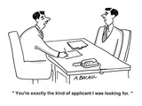 """You're exactly the kind of applicant I was looking for"" - Cartoon"