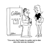 """I'm sorry  but I make it a policy not to date men who turn my stomach""  - Cartoon"