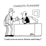 """Could you let me borrow 20 bucks until Friday""  - Cartoon"