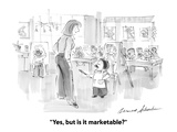 """""""Yes  but is it marketable"""" - Cartoon"""