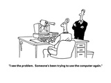 """I see the problem  Someone's been trying to use the computer again"" - Cartoon"