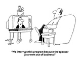 """We interrupt this program because the sponsor just went out of business!"" - Cartoon"