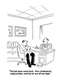 """The lab tests came back  Your cholesterol  triglycerides  and hot air ar…"" - Cartoon"