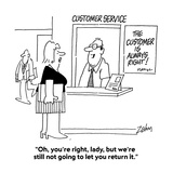 """Oh  you're right  lady  but we're still not going to let you return it"" - Cartoon"