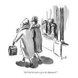 """Do I look all right to go in the Algonquin"" - New Yorker Cartoon"