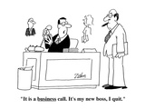 """It is a business call  It's my new boss  I quit""  - Cartoon"