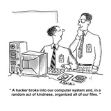 """A hacker broke into our computer system and  in a random act of kindness …"" - Cartoon"
