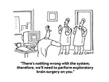 """""""There's nothing wrong with the system; therefore  we'll need to perform e…"""" - Cartoon"""