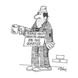 Man with tin cup holds sign that says; 'Please Help!  Profits down 8% this… - Cartoon