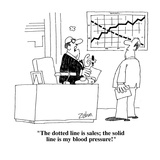 """The dotted line is sales; the solid line is my blood pressure!""  - Cartoon"