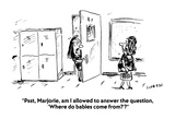 """Psst  Marjorie  am I allowed to answer the question  'Where do babies com…"" - Cartoon"