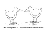 """I'll never go back to Capistrano without a reservation!"" - Cartoon"
