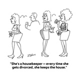"""She's a housekeeper — every time she gets divorced  she keeps the house"" - Cartoon"