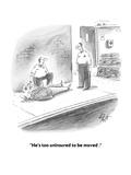 """""""He's too uninsured to be moved """" - Cartoon"""