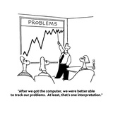 """After we got the computer  we were better able to track our problems  At…"" - Cartoon"