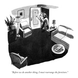 """Before we do another thing  I must rearrange the furniture"" - New Yorker Cartoon"