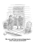 """Oh  very well!  But as soon as happy hour's over I want you out of town!"" - Cartoon"