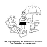 """Oh  stop complaining  if it weren't for the mosquitoes you wouldn't get a…"" - Cartoon"