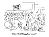 """Eight o'clock!  Happy hour is over!"" - Cartoon"