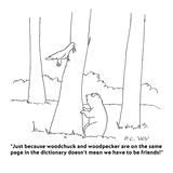 """Just because woodchuck and woodpecker are on the same page in the diction…"" - Cartoon"