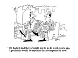 """If I hadn't had the foresight not to go to work years ago  I probably wou…"" - Cartoon"
