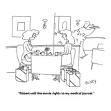 """Robert sold the movie rights to my medical journal"" - Cartoon"