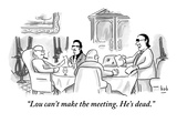 """""""Lou can't make the meeting He's dead"""" - New Yorker Cartoon"""
