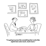 """I'm going to prescribe something that works like aspirin but costs much  …"" - Cartoon"