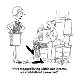 """If we stopped living within our income  we could afford a new car!"" - Cartoon"