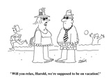 """Will you relax  Harold  we're supposed to be on vacation!""  - Cartoon"