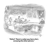 """Police  There's a sober guy here who's annoying the other patrons"" - Cartoon"