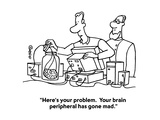 """Here's your problem  Your brain peripheral has gone mad"" - Cartoon"