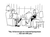 """Yes  I'd love to go on a second honeymoon    but not with you"" - Cartoon"