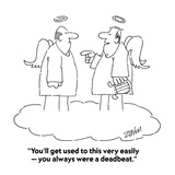 """""""You'll get used to this very easily — you always were a deadbeat"""" - Cartoon"""