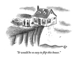 """It would be so easy to flip this house"" - New Yorker Cartoon"
