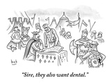 """""""Sire  they also want dental"""" - New Yorker Cartoon"""