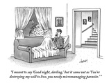 """I meant to say 'Good night  darling ' but it came out as 'You're destroyi…"" - New Yorker Cartoon"