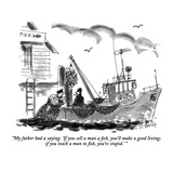 """My father had a saying: 'If you sell a man a fish  you'll make a good liv…"" - New Yorker Cartoon"