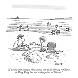 """""""If we dig deep enough  they say  we can go all the way to China or Hong K…"""" - New Yorker Cartoon"""