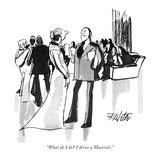 """What do I do I drive a Maserati"" - New Yorker Cartoon"